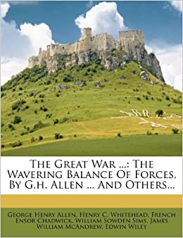 Book The Great War ...: The Wavering Balance Of Forces, By G.h. Allen ... And Others...