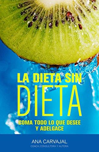 La Dieta sin Dieta: Coma todo lo que desee y adelgace (Spanish Edition)