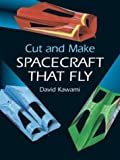 Cut and Make Spacecraft That Fly, David Kawami, 0486413349