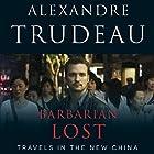 Barbarian Lost: Travels in the New China Hörbuch von Alexandre Trudeau Gesprochen von: Alexandre Trudeau