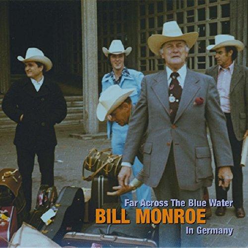 Far Across The Blue Water - Bill Monroe In Germany 1975 & 1989 by Monroe, Bill