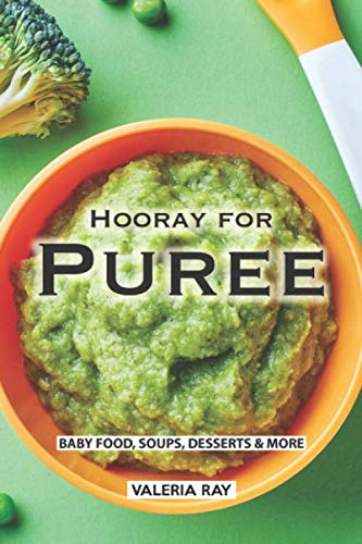 Hooray for Puree: Baby Food, Soups, Desserts & More by Valeria Ray