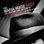 The Mafia Made Easy: The Anatomy and Culture of the Cosa Nostra | Peter J. DeVico