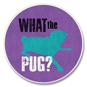 "What The Pug Auto Coaster 2.6"" round x .3"" d"