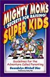 Mighty Mom's Secrets for Raising Super Kids, Gwendolyn Mitchell Diaz, 1589199952