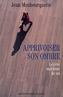 Apprivoiser son ombre : le côté mal aimé de soi, Monbourquette, Jean
