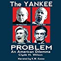 The Yankee Problem: An American Dilemma Audiobook by Dr. Clyde N. Wilson Narrated by K.W. Keene