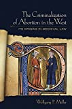 img - for The Criminalization of Abortion in the West: Its Origins in Medieval Law book / textbook / text book