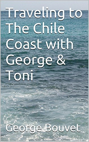 Traveling to The Chile Coast with George & Toni