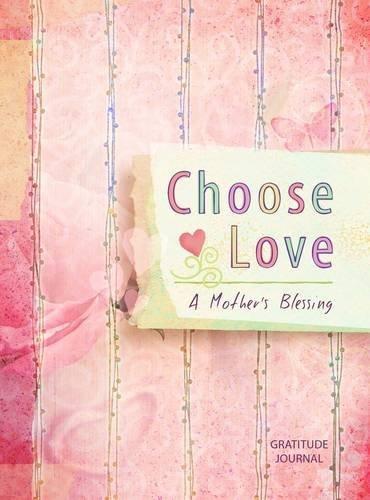 Read Online Choose Love: A Mother's Blessing Gratitude Journal PDF