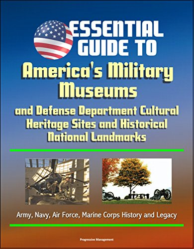 Essential Guide to America's Military Museums and Defense Department Cultural Heritage Sites and Historical National Landmarks - Army, Navy, Air Force, Marine Corps History and Legacy ()
