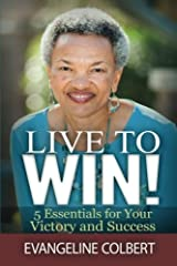 Live to Win!: 5 Essentials for Your Victory and Success Paperback