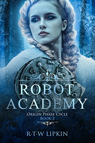 Robot Academy: Origin Phase Cycle Book 2 by [Lipkin, R. T. W.]