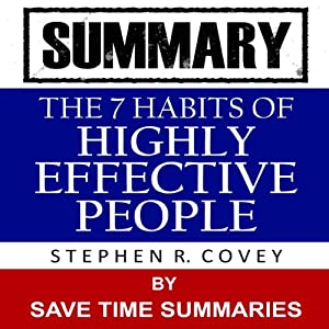 The 7 Habits of Highly Effective People: By Stephen Covey -- Summary Audiobook