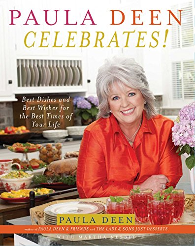 Paula Deen Celebrates!: Best Dishes and Best Wishes for the Best Times of Your Life by [Deen, Paula]