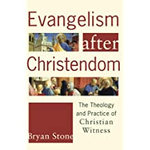 Evangelism After Christendom: The Theology and Practice of Christian Witness