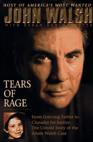 Tears of Rage - From Grieving Father to Crusader for Justice: The Untold Story of the Adam Walsh Case