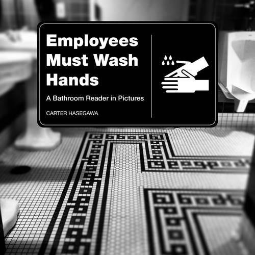 Employees Must Wash Hands: A Bathroom Reader in Pictures pdf epub
