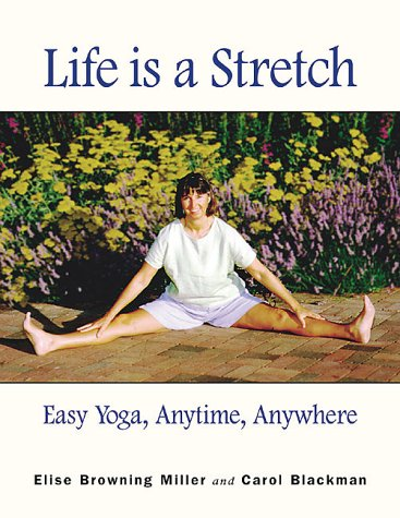 Life Is A Stretch  Easy Yoga Anytime Anywhere