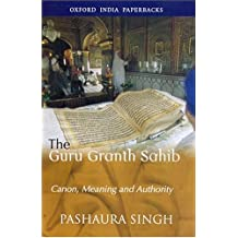 The Guru Granth Sahib: Canon, Meaning and Authority