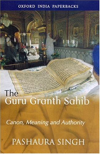 The Guru Granth Sahib: Canon, Meaning and Authority (Oxford India Paperbacks)