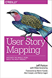 User Story Mapping: Discover the Whole Story, Build the Right Product