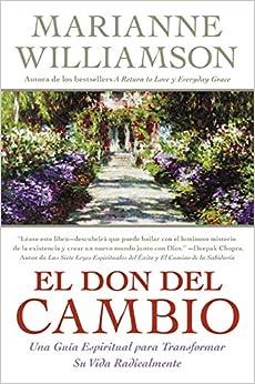 El Don del Cambio: Una Guia Espiritual para Transformar Su Vida Radicalmente (Spanish Edition)