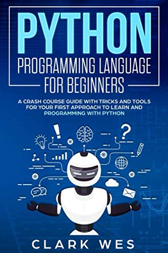 PYTHON PROGRAMMING LANGUAGE FOR BEGINNERS: A Crash Course Guide with Tricks and Tools for Your First Approach to Learn and Programming with Python