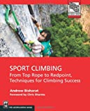 Sport Climbing: From Top Rope to Redpoint, Techniques for Climbing Success (Instructional)