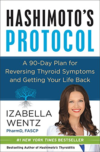 Hashimoto's Protocol: A 90-Day Plan for Reversing Thyroid Symptoms and Getting Your Life Back by [PharmD., Izabella Wentz]