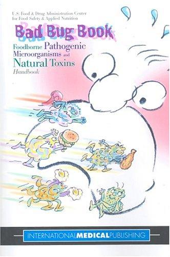 Bad Bug Book: Foodborne Pathogenic Microorganisms and Natural Toxins Handbook - International Medical Publishing