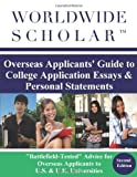 Worldwide Scholar Overseas Applicants' Guide to College Application Essays and Personal Statements, Worldwide Scholar, 0983337438