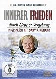 Innerer Frieden durch Liebe & Vergebung. Im Gespräch mit Gary R. Renard