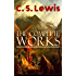 The Complete Works of C. S. Lewis: Fantasy Classics, Science Fiction Novels, Religious Studies, Poetry, Speeches & Autobiography: The Chronicles of Narnia, ... Letters, Mere Christianity, Miracles...