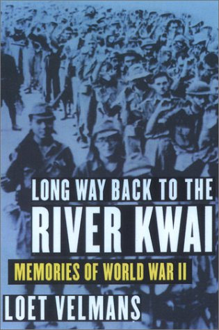Long Way Back to the River Kwai: Memories Of World War II