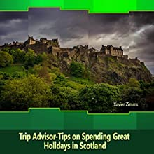 TripAdvisor - Tips on Spending Great Holidays in Scotland: According to a Renowned Travel Advisor and Enthusiast of Scotland | Livre audio Auteur(s) : Xavier Zimms Narrateur(s) : Jackson Whitt