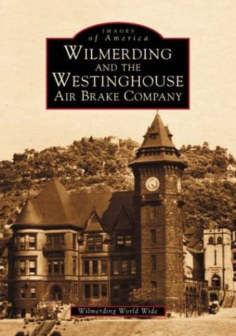 Wilmerding And The Westinghouse Air Brake Company  Pa    Images Of America