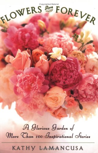 (Flowers Are Forever: A Glorious Garden of More Than 100 Inspirational Stories)