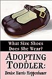 Adopting a Toddler, Denise Harris Hoppenhauer, 059524534X