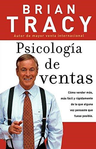 Psicologia de ventas: Como vender mas, mas facil y rapidamente de lo que alguna vez pensaste que fuese posible