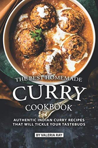 The Best Homemade Curry Cookbook: Authentic Indian Curry Recipes That Will Tickle Your Tastebuds