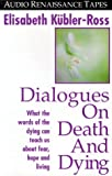 Dialogues on Death and Dying, Elisabeth Kubler-Ross, 1559271566
