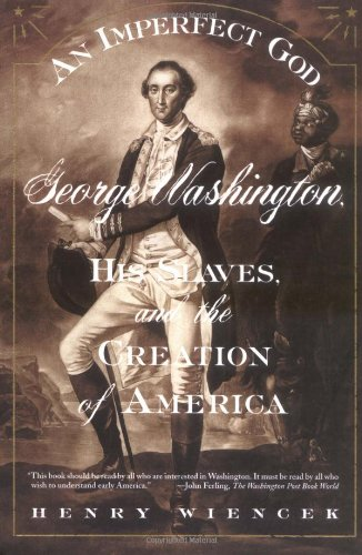 an-imperfect-god-george-washington-his-slaves-and-the-creation-of-america