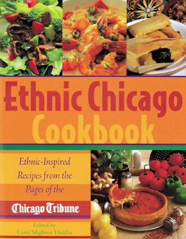 Ethnic Chicago Cookbook : Ethnic-Inspired Recipes from the Pages of The Chicago Tribune