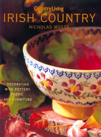Country Living Irish Country Decorating: Decorating with Pottery, Fabric & Furniture (Rustic Furniture Nh)