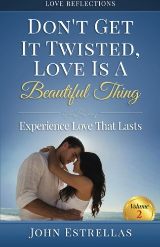Don't Get It Twisted, Love Is A Beautiful Thing: Experience Love That Lasts (Volume 2)