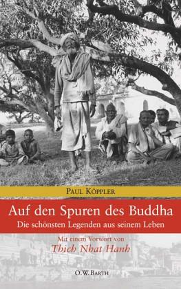 Auf den Spuren des Buddha: Die schönsten Legenden aus seinem Leben Gebundenes Buch – 1. Januar 2001 Paul H. Köppler Buddhismus im Westen e. V. 3502610665 MAK_MNT_9783502610663