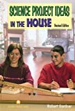 Science Project Ideas in the House, Robert Gardner, 0766017052