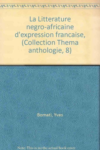 La Litte?rature ne?gro-africaine d'expression franc?aise, (Collection Thema anthologie, 8) (French Edition)