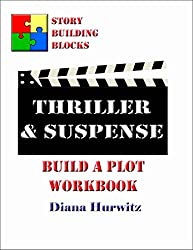 Thriller & Suspense: Build A Plot Workbook (Story Building Blocks 18)